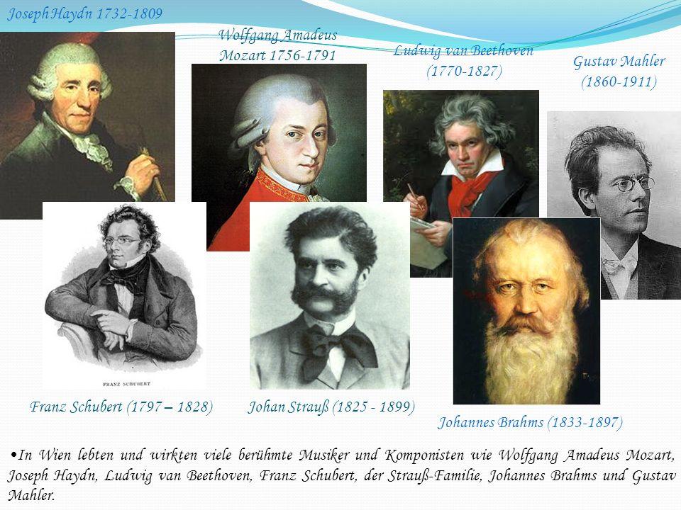 In Wien lebten und wirkten viele berühmte Musiker und Komponisten wie Wolfgang Amadeus Mozart, Joseph Haydn, Ludwig van Beethoven, Franz Schubert, der