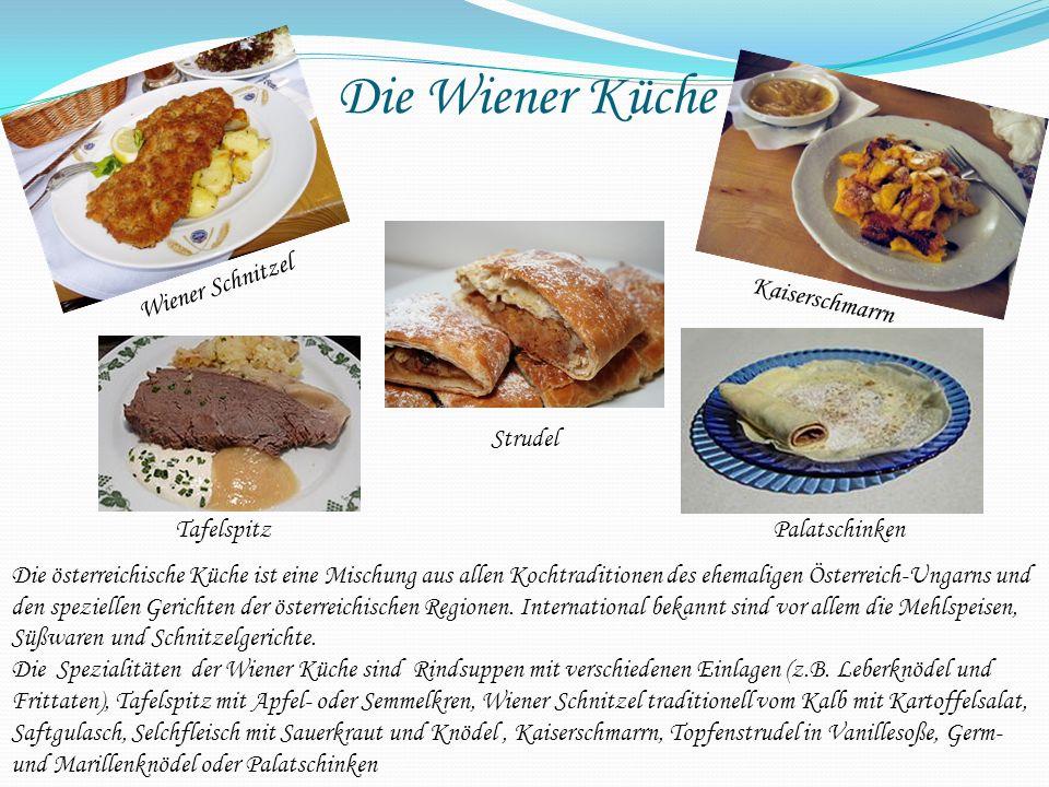 Die Wiener Küche Die österreichische Küche ist eine Mischung aus allen Kochtraditionen des ehemaligen Österreich-Ungarns und den speziellen Gerichten