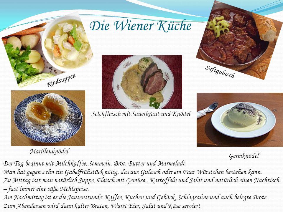 Die Wiener Küche Der Tag beginnt mit Milchkaffee, Semmeln, Brot, Butter und Marmelade. Man hat gegen zehn ein Gabelfrühstück nötig, das aus Gulasch od
