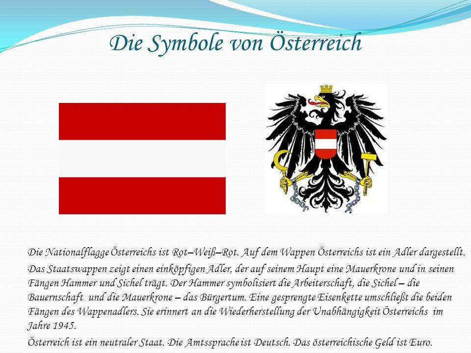 Die Symbole von Österreich Die Nationalflagge Österreichs ist Rot–Weiß–Rot. Auf dem Wappen Österreichs ist ein Adler dargestellt. Das Staatswappen zei