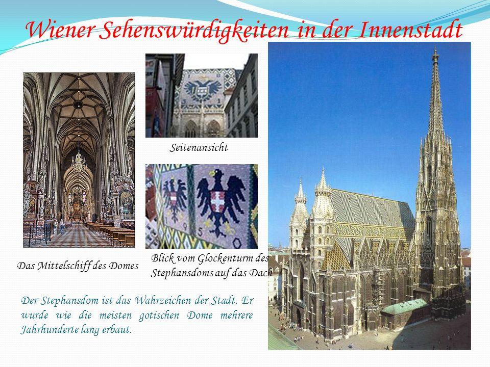 Wiener Sehenswürdigkeiten in der Innenstadt Der Stephansdom ist das Wahrzeichen der Stadt. Er wurde wie die meisten gotischen Dome mehrere Jahrhundert