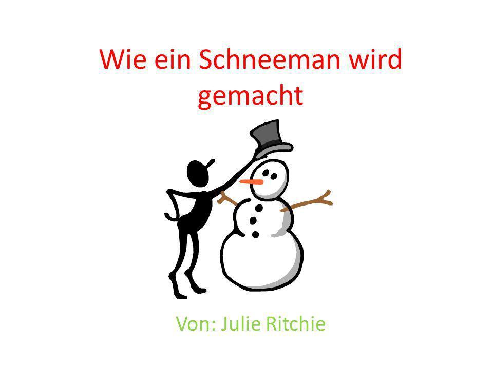 Wie ein Schneeman wird gemacht Von: Julie Ritchie