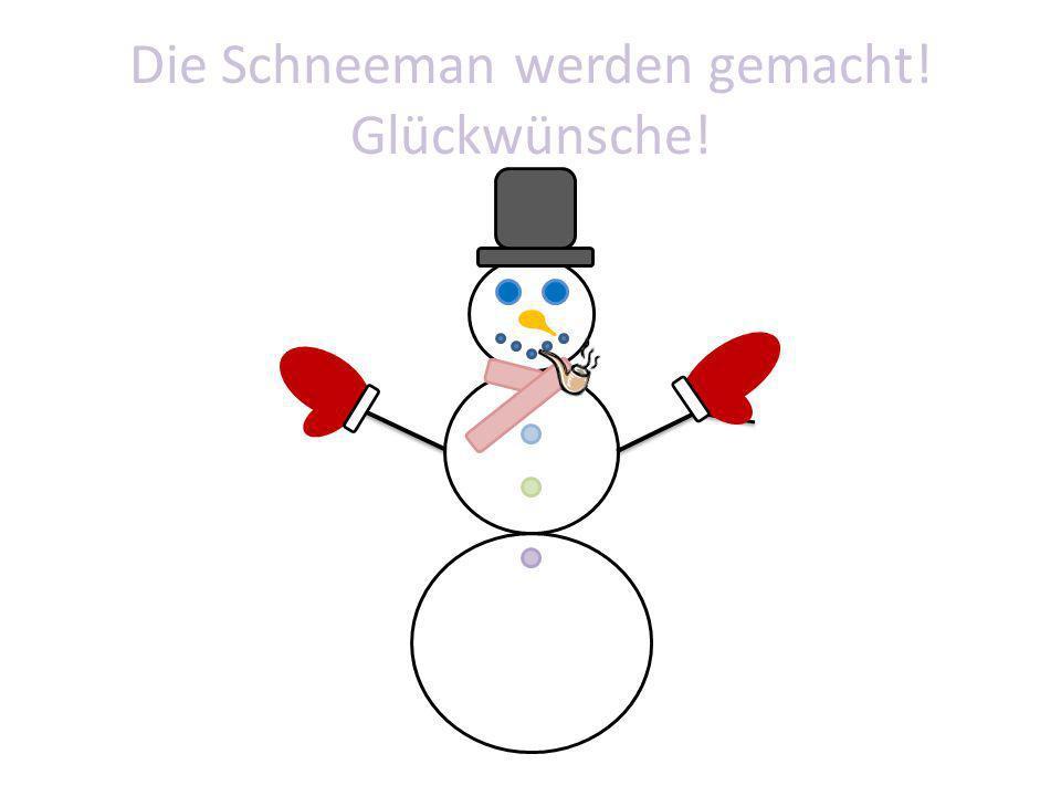 Die Schneeman werden gemacht! Glückwünsche!