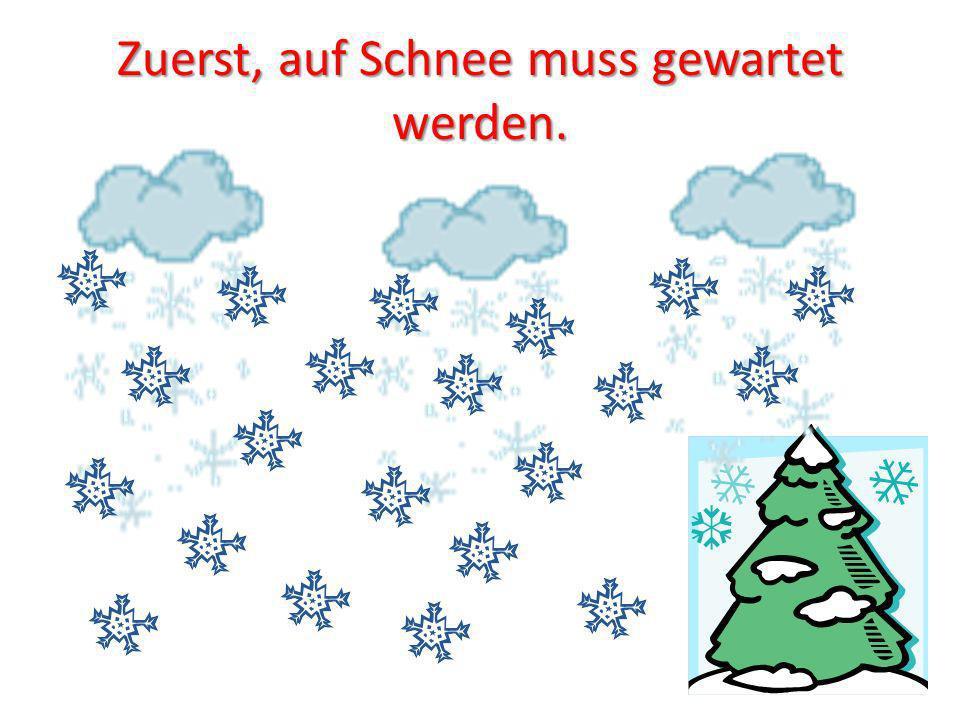 Zuerst, auf Schnee muss gewartet werden.