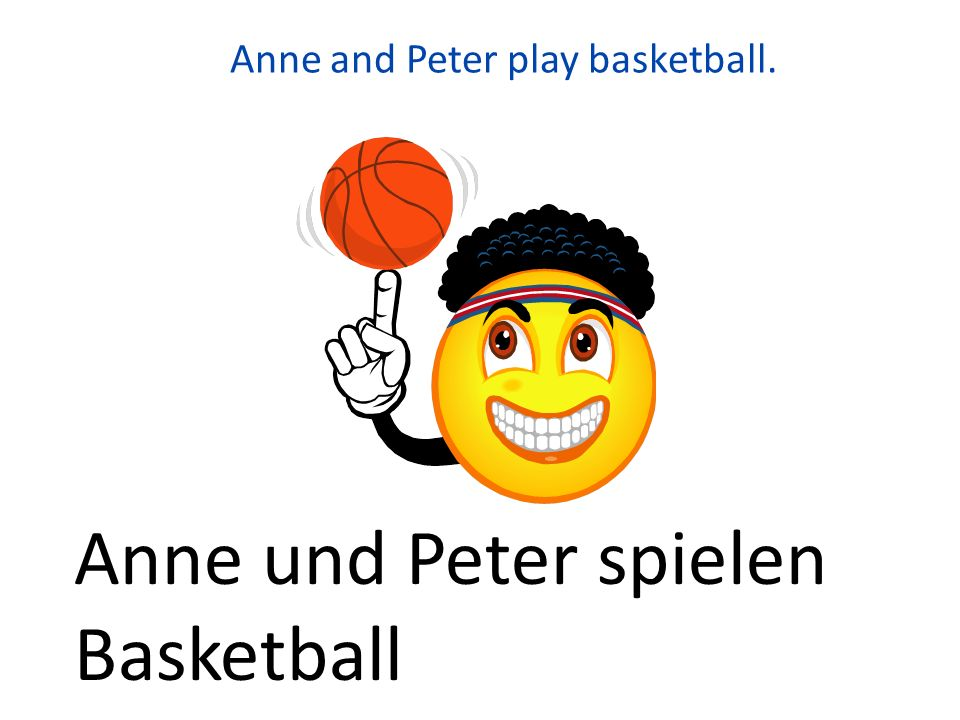 Anne and Peter play basketball. Anne und Peter spielen Basketball