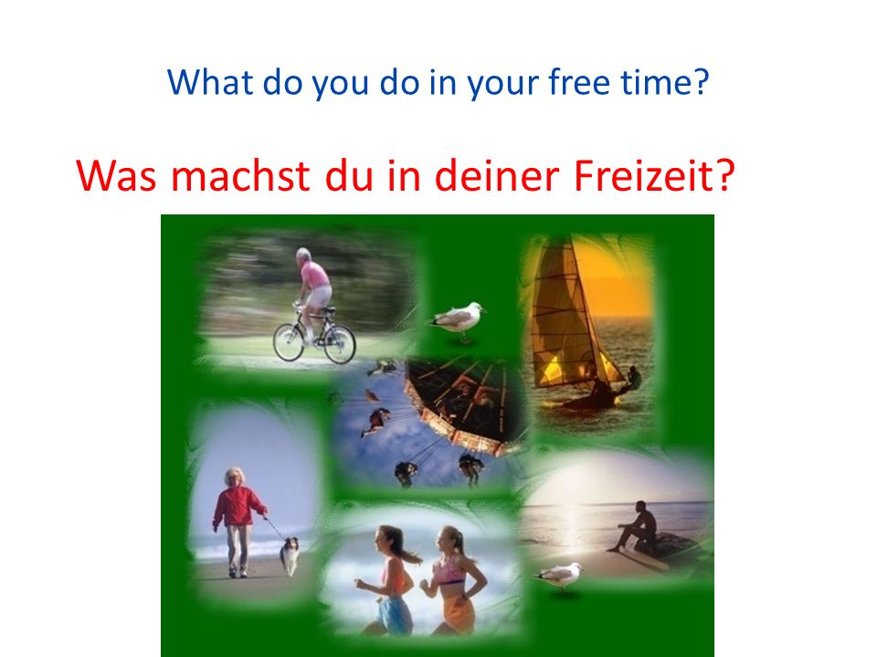 Was machst du in deiner Freizeit? What do you do in your free time?