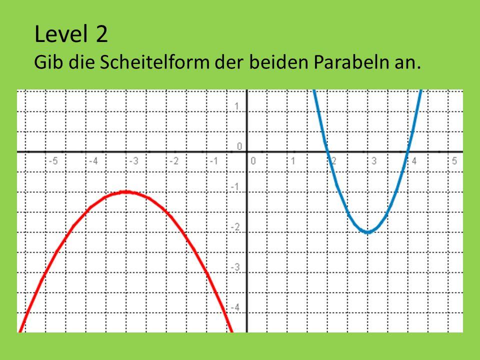 Level 2 Gib die Scheitelform der beiden Parabeln an.