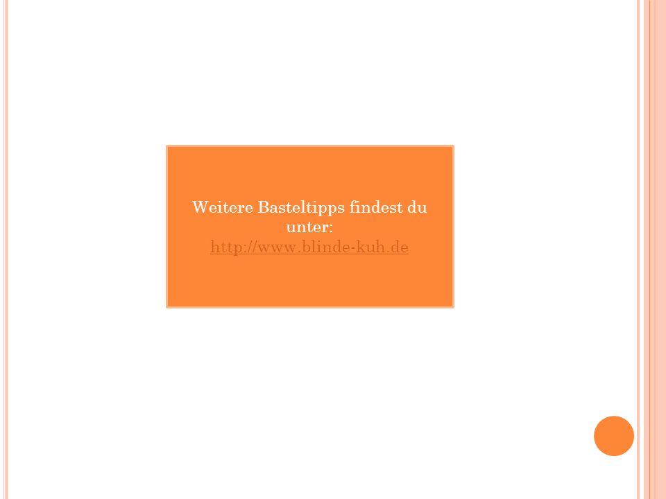 Weitere Basteltipps findest du unter: http://www.blinde-kuh.de
