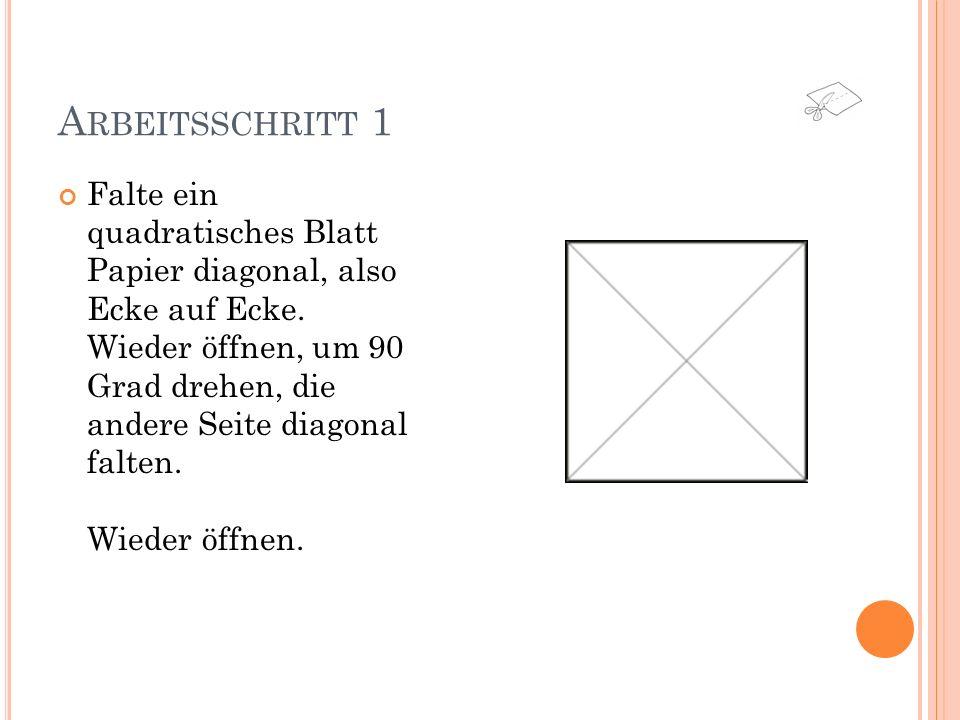 A RBEITSSCHRITT 2 Nun jede der vier Spitzen zur Mitte hin falten. Geschlossen lassen