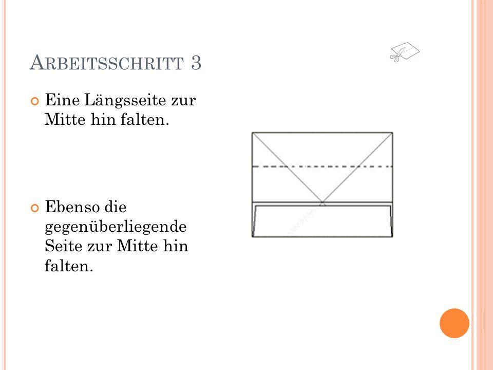 A RBEITSSCHRITT 4 Wieder öffnen, um 90° drehen und die beiden anderen Längsseiten jeweils zur Mitte hin falten.