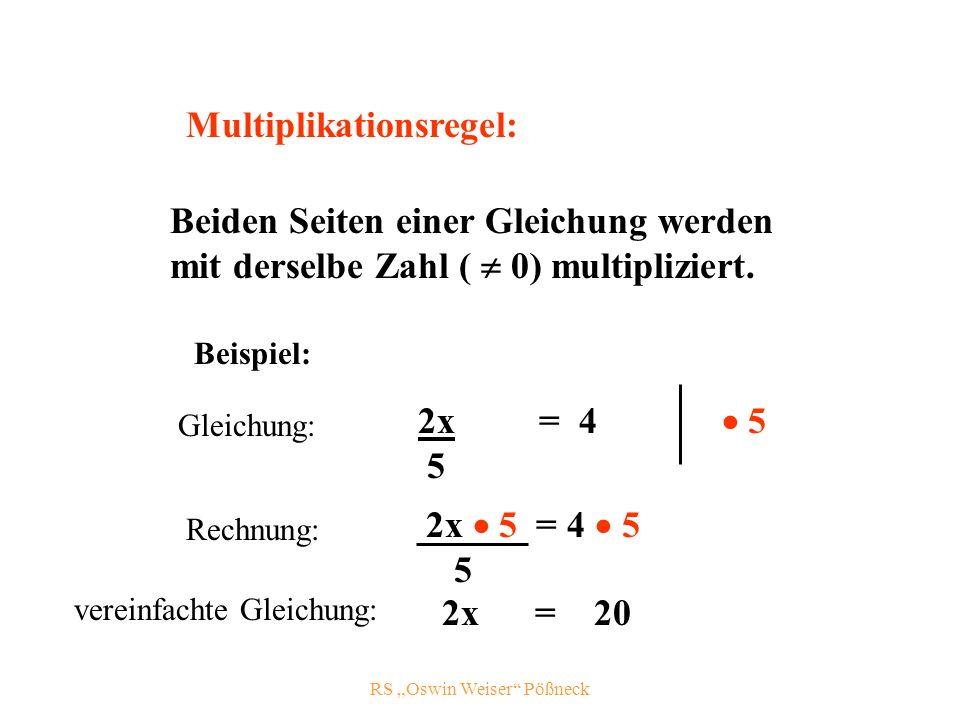 RS Oswin Weiser Pößneck Multiplikationsregel: Beiden Seiten einer Gleichung werden mit derselbe Zahl ( 0) multipliziert.