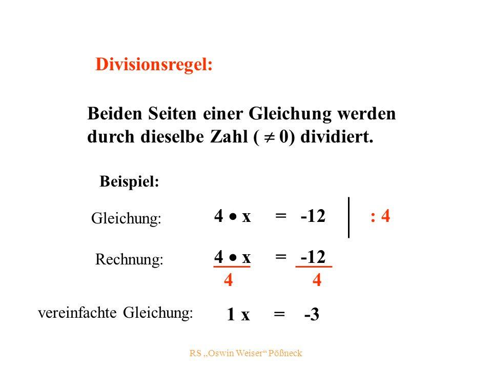 RS Oswin Weiser Pößneck Divisionsregel: Beiden Seiten einer Gleichung werden durch dieselbe Zahl ( 0) dividiert.