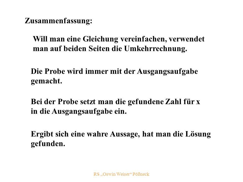 RS Oswin Weiser Pößneck Zusammenfassung: Will man eine Gleichung vereinfachen, verwendet man auf beiden Seiten die Umkehrrechnung.
