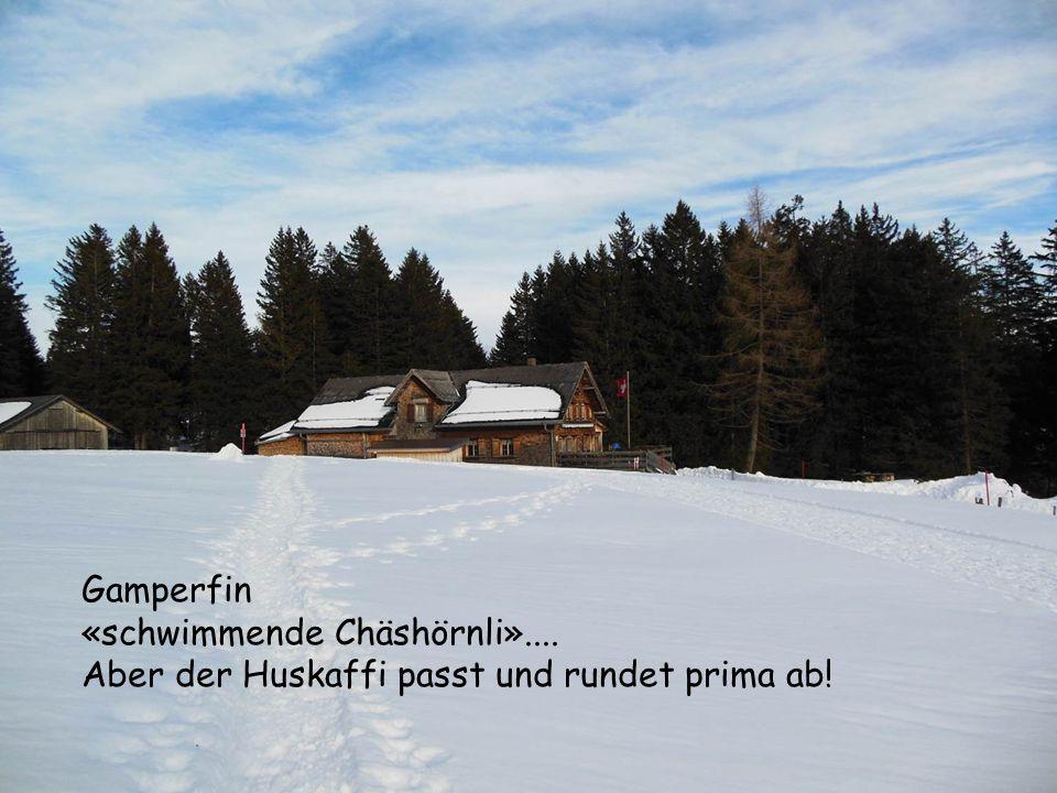 Gamperfin «schwimmende Chäshörnli».... Aber der Huskaffi passt und rundet prima ab!