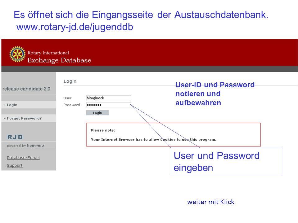 Es öffnet sich die Eingangsseite der Austauschdatenbank. www.rotary-jd.de/jugenddb weiter mit Klick User und Password eingeben User-ID und Password no