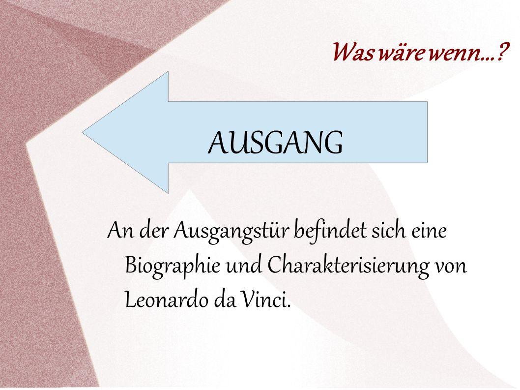 Was wäre wenn...? An der Ausgangstür befindet sich eine Biographie und Charakterisierung von Leonardo da Vinci. AUSGANG