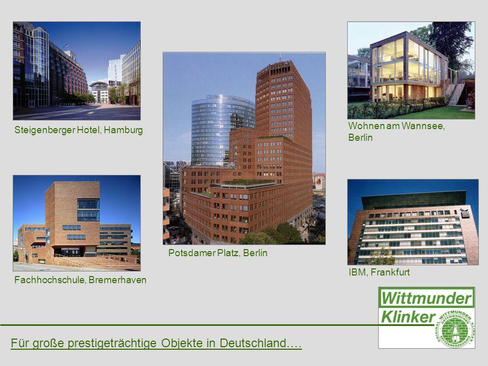 Für große prestigeträchtige Objekte in Deutschland…. Steigenberger Hotel, Hamburg Potsdamer Platz, Berlin Fachhochschule, Bremerhaven IBM, Frankfurt W