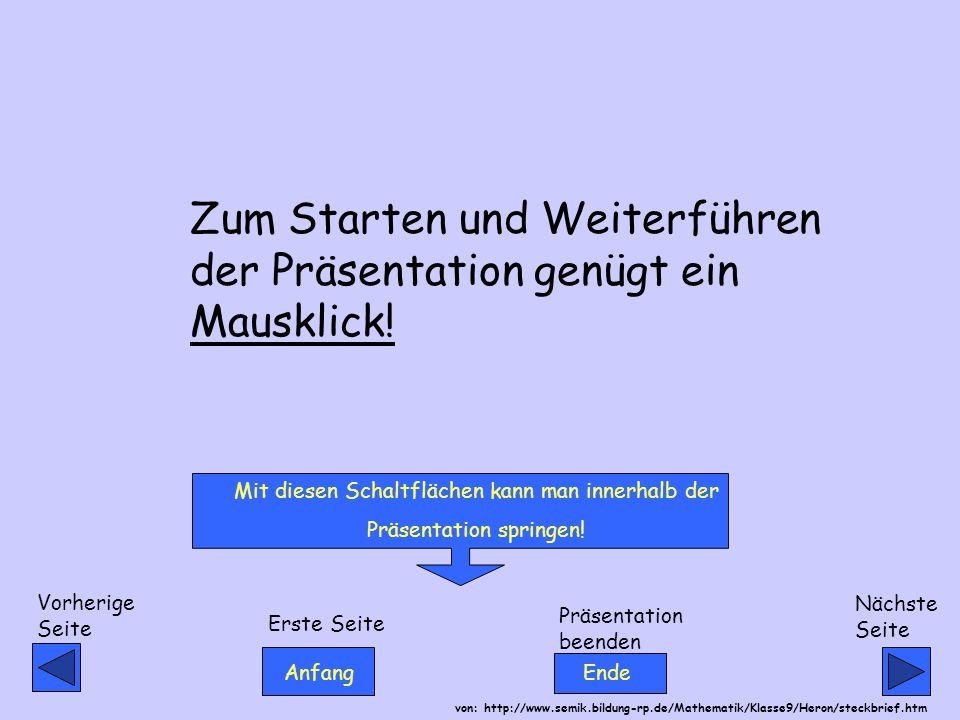 Anfang Ende von: http://www.semik.bildung-rp.de/Mathematik/Klasse9/Heron/steckbrief.htm Vorherige Seite Erste Seite Präsentation beenden Nächste Seite