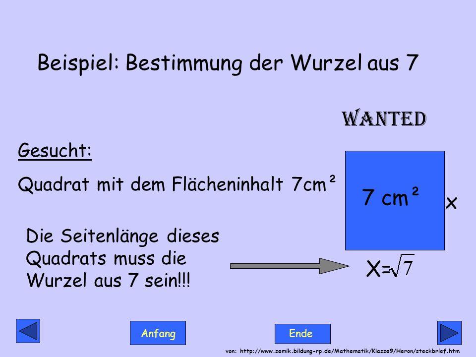 Anfang Ende von: http://www.semik.bildung-rp.de/Mathematik/Klasse9/Heron/steckbrief.htm Beispiel: Bestimmung der Wurzel aus 7 Gesucht: Quadrat mit dem