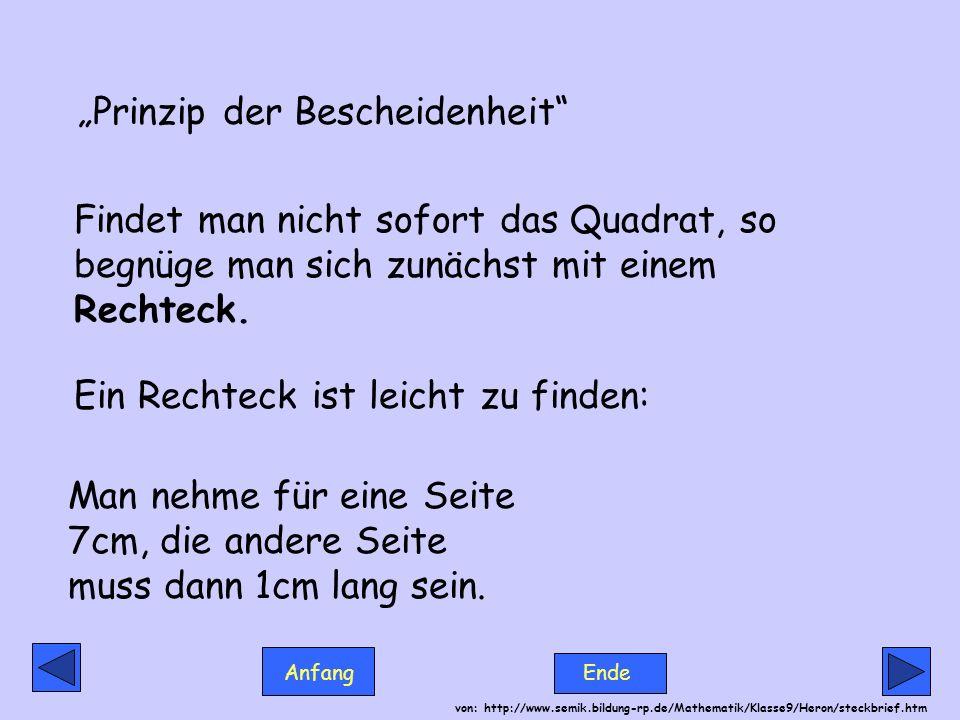 Anfang Ende von: http://www.semik.bildung-rp.de/Mathematik/Klasse9/Heron/steckbrief.htm Prinzip der Bescheidenheit Findet man nicht sofort das Quadrat