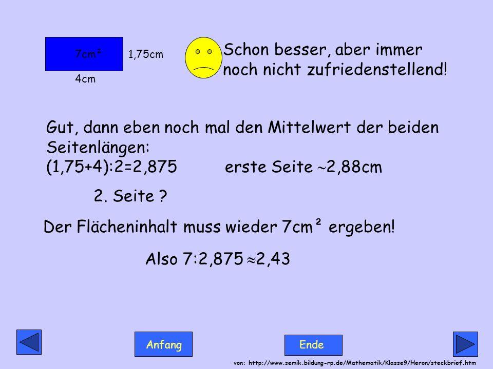 Anfang Ende von: http://www.semik.bildung-rp.de/Mathematik/Klasse9/Heron/steckbrief.htm Schon besser, aber immer noch nicht zufriedenstellend! Gut, da