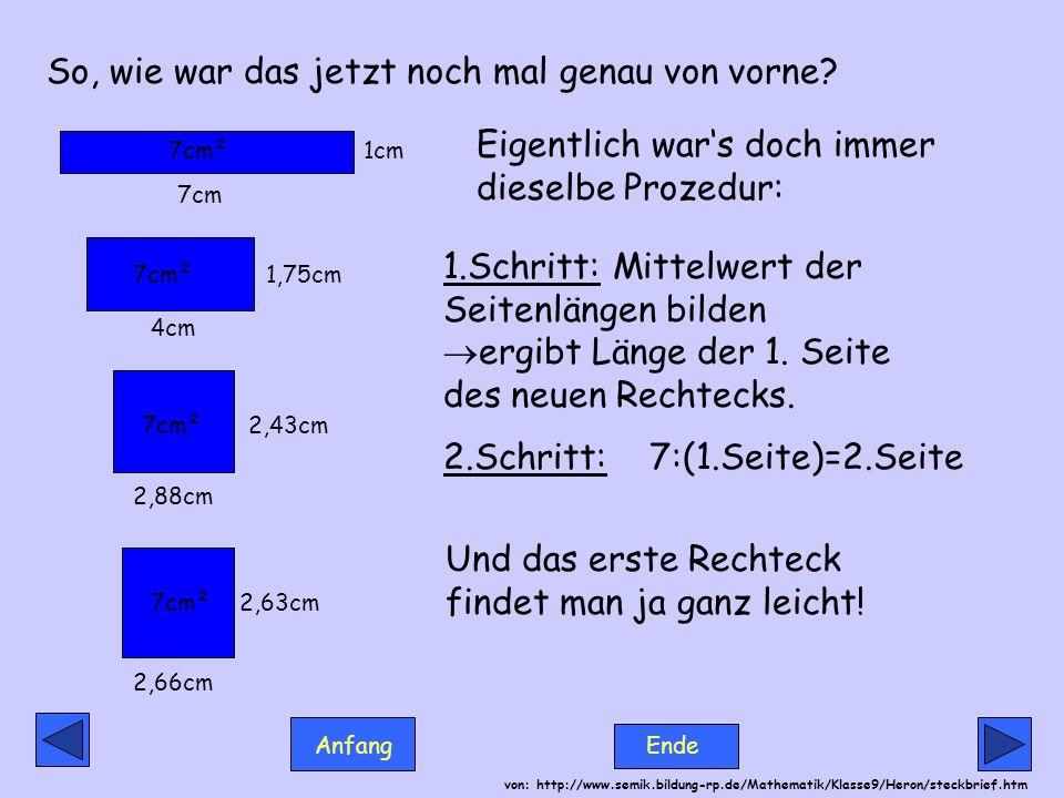 Anfang Ende von: http://www.semik.bildung-rp.de/Mathematik/Klasse9/Heron/steckbrief.htm Jetzt wissen wir ja wie es funktioniert.