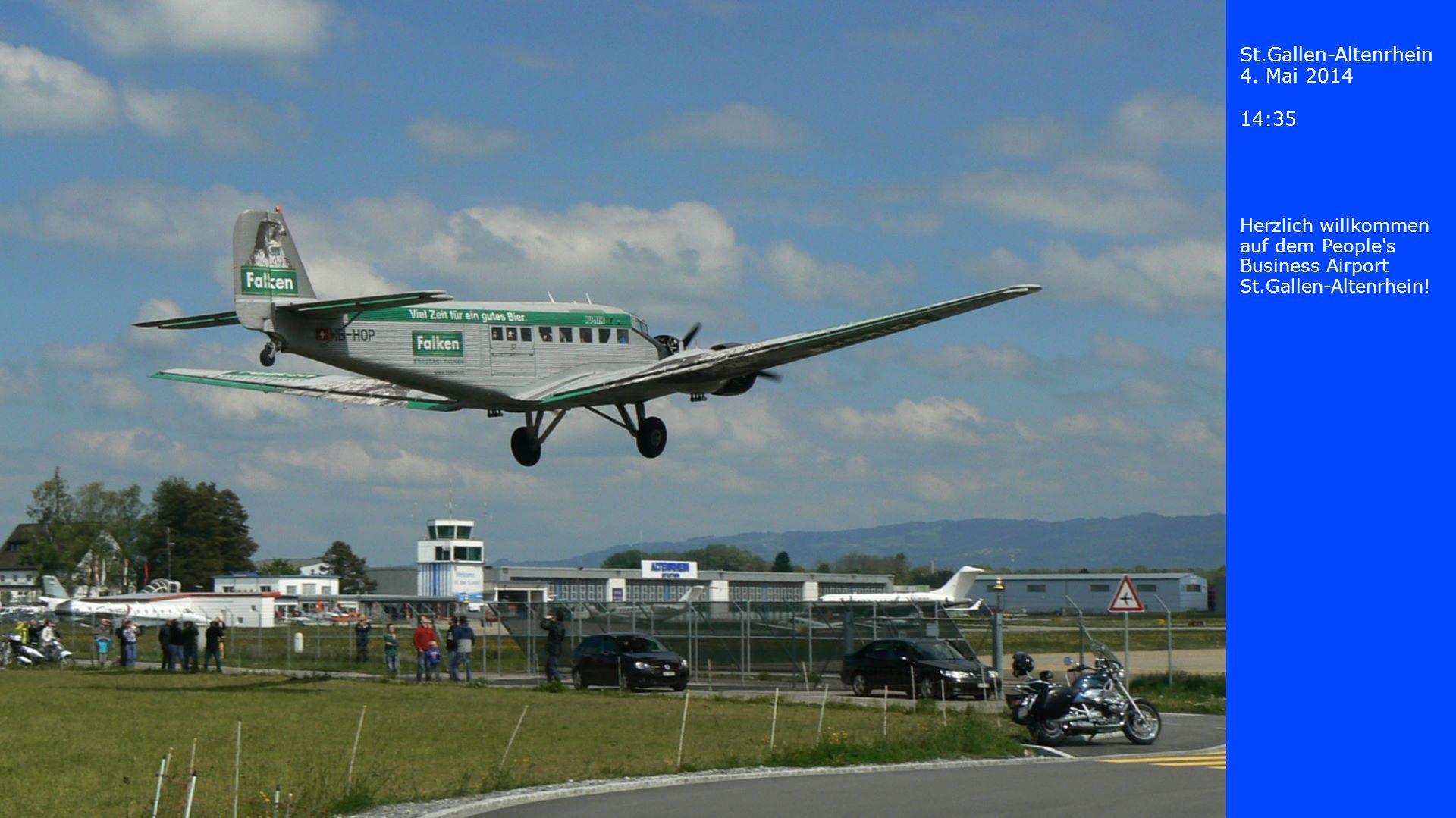 St.Gallen-Altenrhein 4. Mai 2014 14:35 Herzlich willkommen auf dem People's Business Airport St.Gallen-Altenrhein!