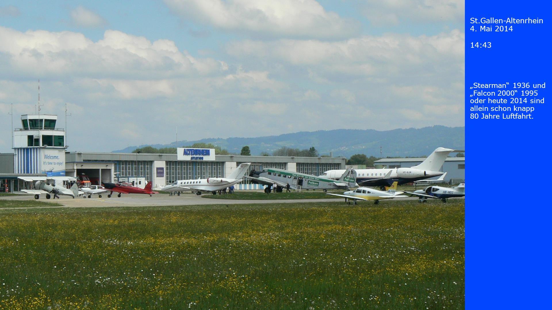 St.Gallen-Altenrhein 4. Mai 2014 14:43 Stearman 1936 und Falcon 2000 1995 oder heute 2014 sind allein schon knapp 80 Jahre Luftfahrt.
