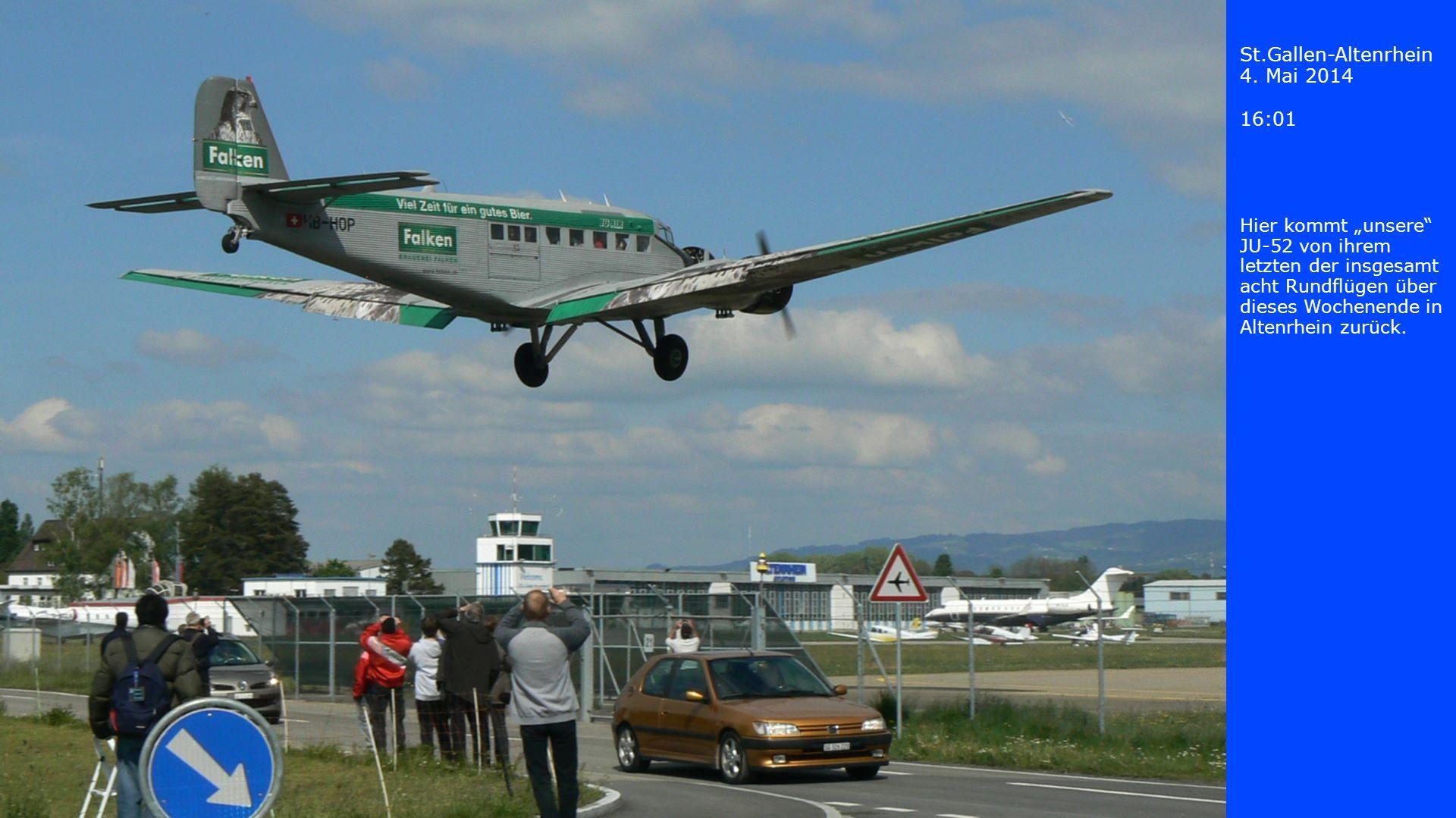 St.Gallen-Altenrhein 4. Mai 2014 16:01 Hier kommt unsere JU-52 von ihrem letzten der insgesamt acht Rundflügen über dieses Wochenende in Altenrhein zu