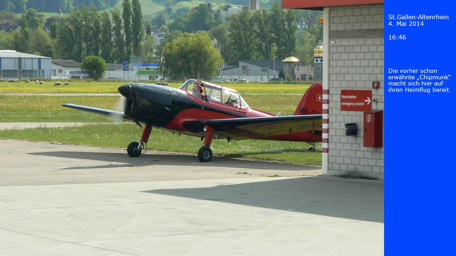St.Gallen-Altenrhein 4. Mai 2014 16:46 Die vorher schon erwähnte Chipmunk macht sich hier auf ihren Heimflug bereit.