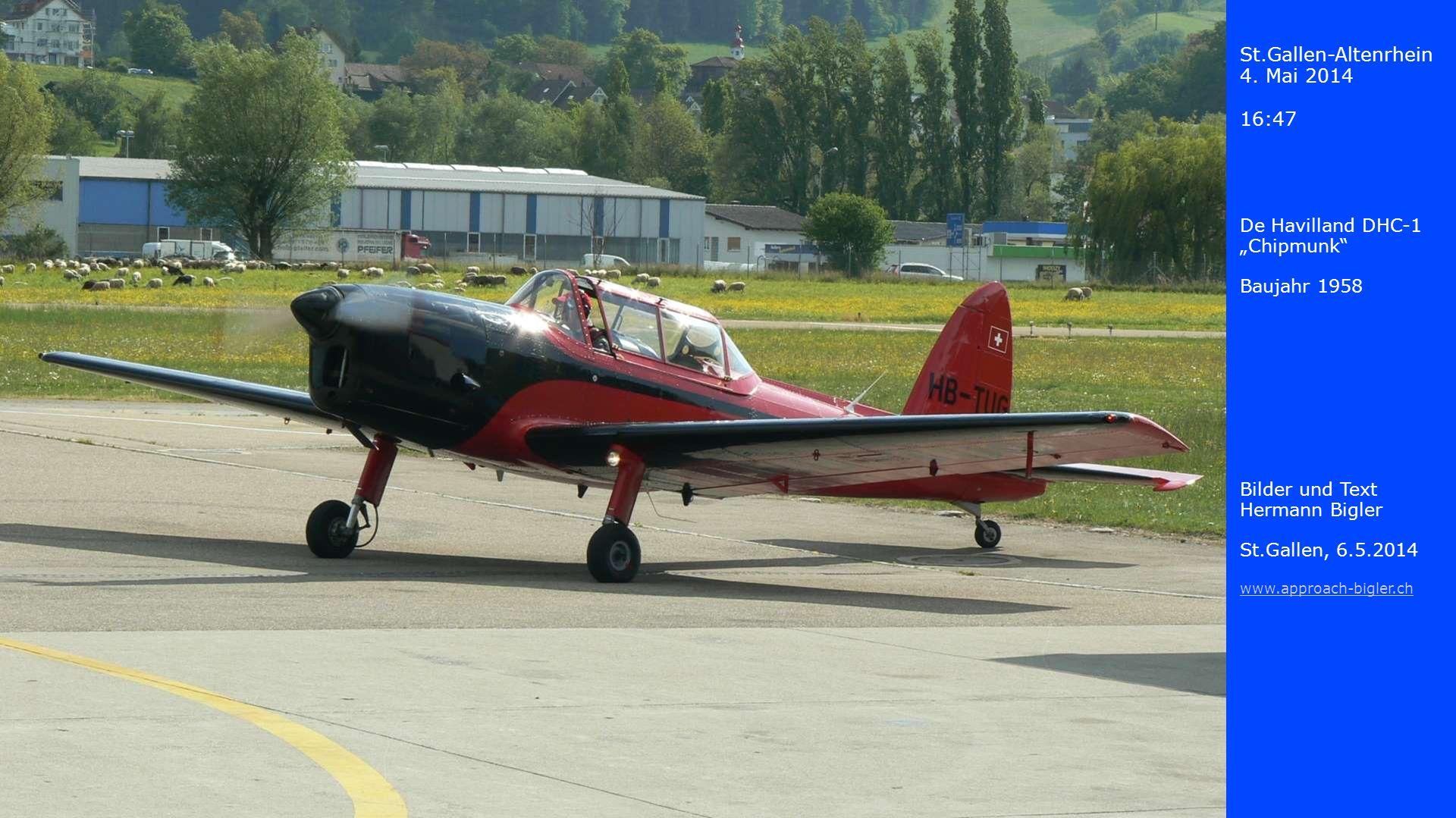 St.Gallen-Altenrhein 4. Mai 2014 16:47 De Havilland DHC-1 Chipmunk Baujahr 1958 Bilder und Text Hermann Bigler St.Gallen, 6.5.2014 www.approach-bigler
