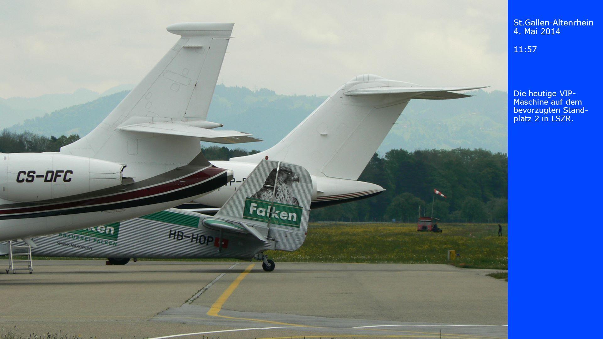 St.Gallen-Altenrhein 4. Mai 2014 11:57 Die heutige VIP- Maschine auf dem bevorzugten Stand- platz 2 in LSZR.