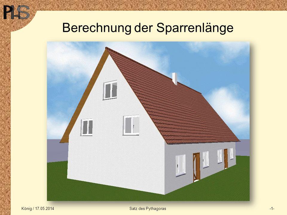 König / 17.05.2014Satz des Pythagoras-2- Berechnung der Sparrenlänge Das abgebildete Satteldach eines Doppelhauses soll neu einge- deckt werden.