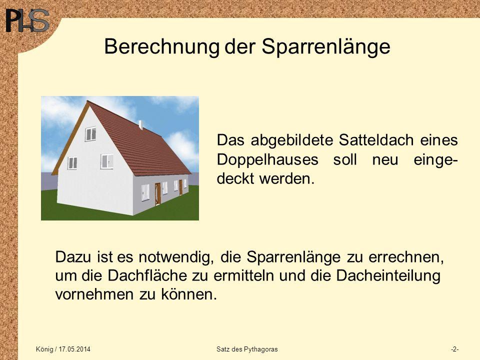 König / 17.05.2014Satz des Pythagoras-2- Berechnung der Sparrenlänge Das abgebildete Satteldach eines Doppelhauses soll neu einge- deckt werden. Dazu