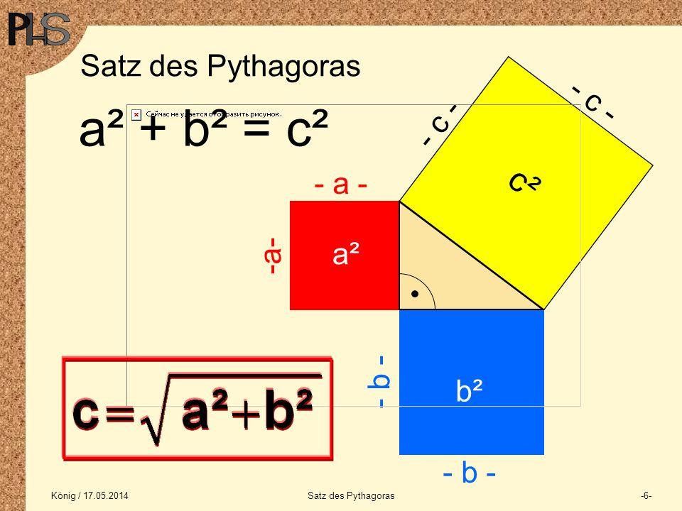 König / 17.05.2014Satz des Pythagoras-7- Berechnung der Sparrenlänge Dachtiefe b Sparrenlänge s a = Dachhöhe h b = Dachtiefe b c = Sparrenlänge s Ersetzt man: So erhält man: a b c