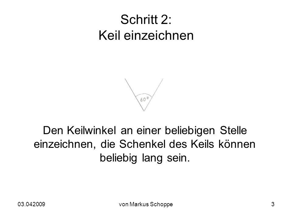 03.042009von Markus Schoppe3 Schritt 2: Keil einzeichnen Den Keilwinkel an einer beliebigen Stelle einzeichnen, die Schenkel des Keils können beliebig lang sein.