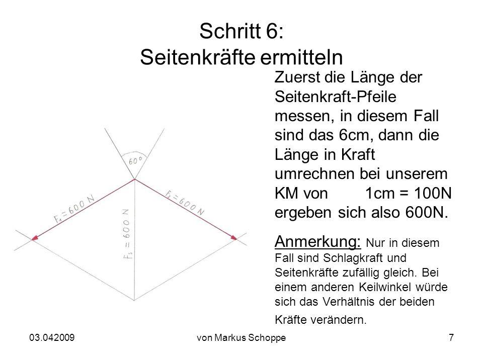 03.042009von Markus Schoppe7 Schritt 6: Seitenkräfte ermitteln Zuerst die Länge der Seitenkraft-Pfeile messen, in diesem Fall sind das 6cm, dann die Länge in Kraft umrechnen bei unserem KM von 1cm = 100N ergeben sich also 600N.