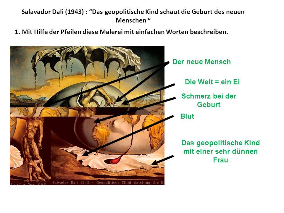 Salavador Dali (1943) : Das geopolitische Kind schaut die Geburt des neuen Menschen 1. Mit Hilfe der Pfeilen diese Malerei mit einfachen Worten beschr