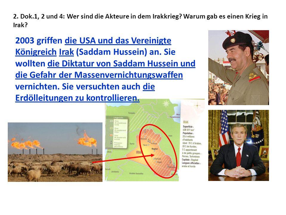 2. Dok.1, 2 und 4: Wer sind die Akteure in dem Irakkrieg? Warum gab es einen Krieg in Irak? 2003 griffen die USA und das Vereinigte Königreich Irak (S