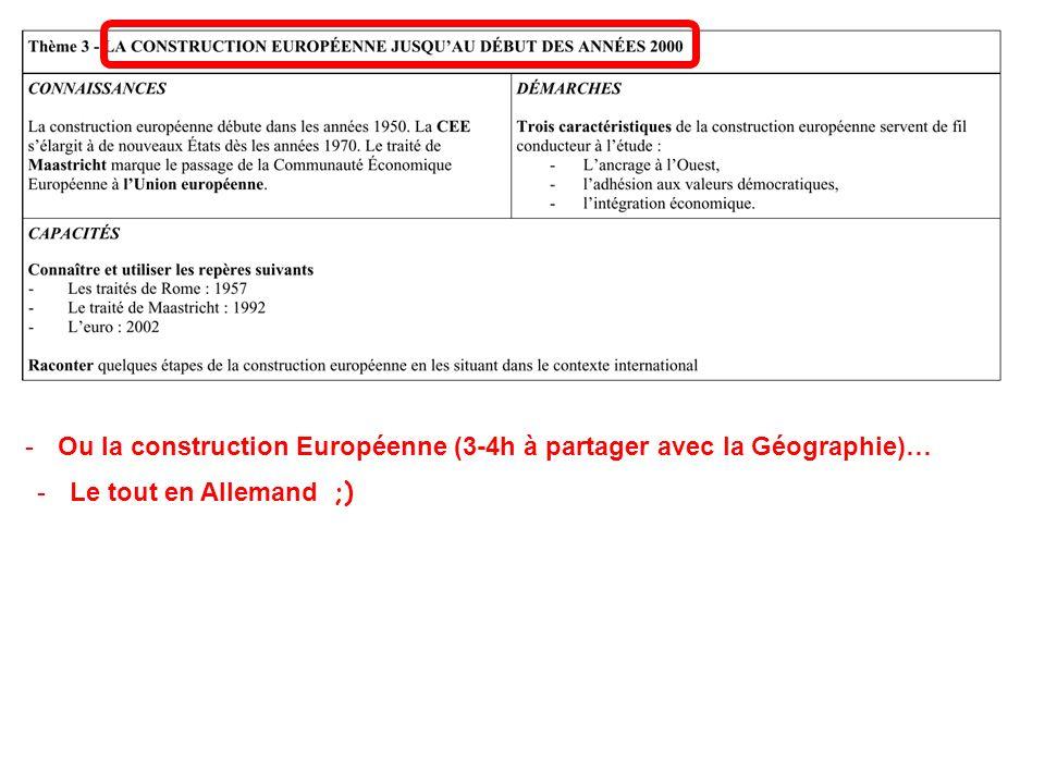 -Ou la construction Européenne (3-4h à partager avec la Géographie)… -Le tout en Allemand ;)