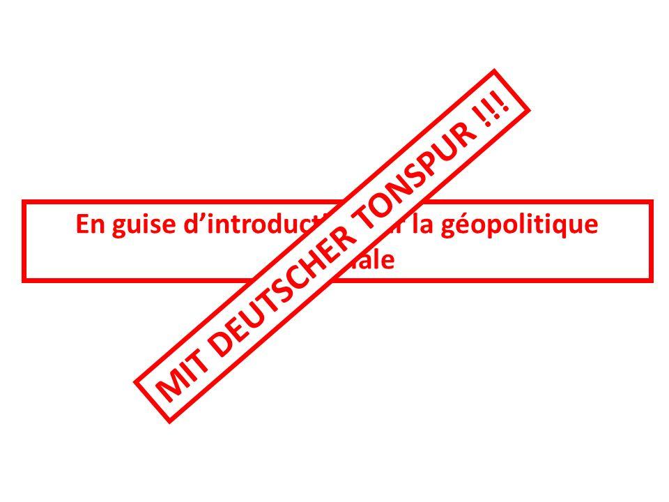 En guise dintroduction sur la géopolitique mondiale MIT DEUTSCHER TONSPUR !!!