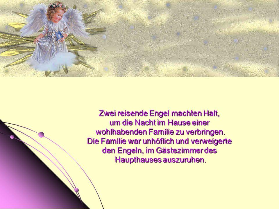 Zwei reisende Engel machten Halt, um die Nacht im Hause einer wohlhabenden Familie zu verbringen. Die Familie war unhöflich und verweigerte den Engeln