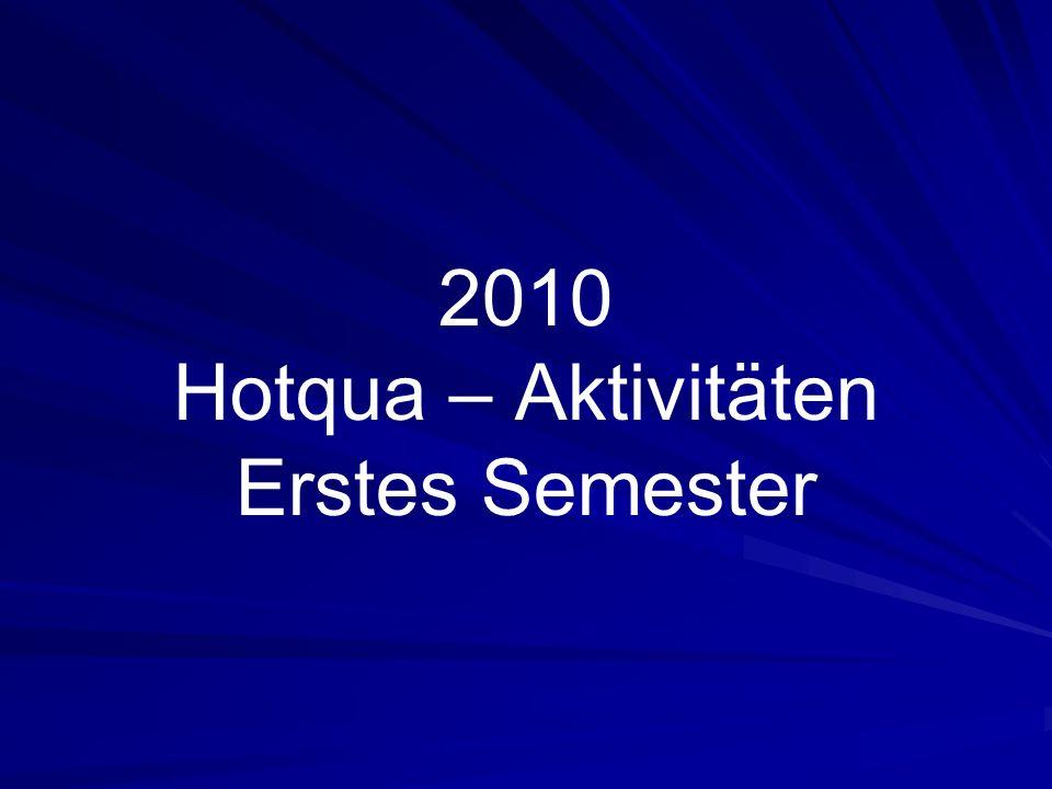 2010 Hotqua – Aktivitäten Erstes Semester