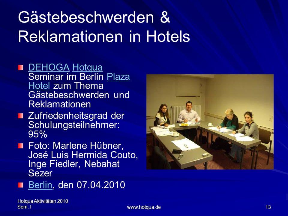 Hotqua Aktivitäten 2010 Sem. I www.hotqua.de 13 Gästebeschwerden & Reklamationen in Hotels DEHOGADEHOGA Hotqua Seminar im Berlin Plaza Hotel zum Thema