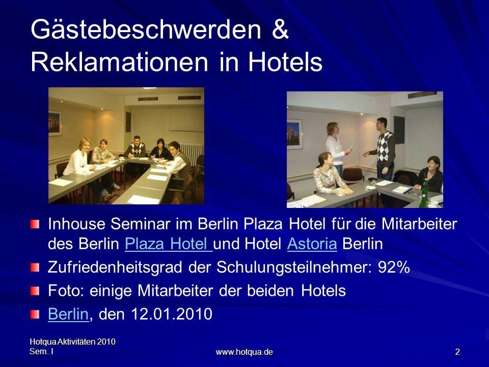 Hotqua Aktivitäten 2010 Sem. I www.hotqua.de 2 Gästebeschwerden & Reklamationen in Hotels Inhouse Seminar im Berlin Plaza Hotel für die Mitarbeiter de