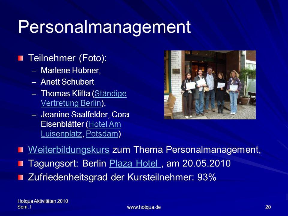 Hotqua Aktivitäten 2010 Sem. I www.hotqua.de 20 Personalmanagement Teilnehmer (Foto): –Marlene Hübner, –Anett Schubert –Thomas Klitta (Ständige Vertre