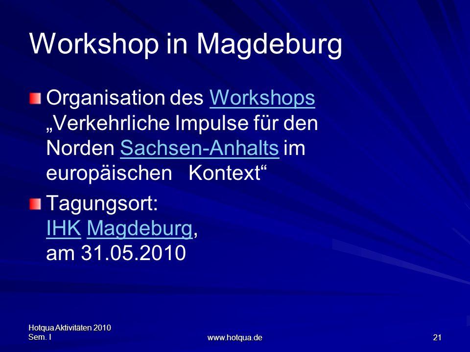 Hotqua Aktivitäten 2010 Sem. I www.hotqua.de 21 Workshop in Magdeburg Organisation des Workshops Verkehrliche Impulse für den Norden Sachsen-Anhalts i
