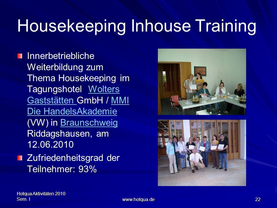 Hotqua Aktivitäten 2010 Sem. I www.hotqua.de 22 Housekeeping Inhouse Training Innerbetriebliche Weiterbildung zum Thema Housekeeping im Tagungshotel W