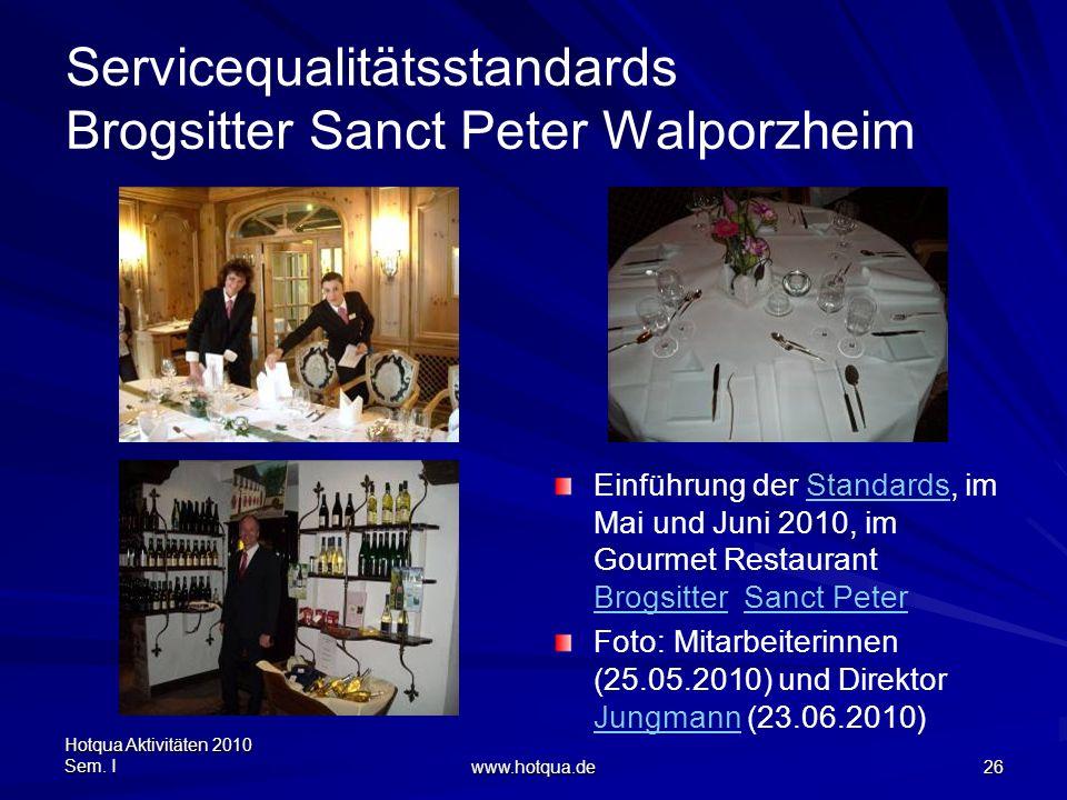 Hotqua Aktivitäten 2010 Sem. I www.hotqua.de 26 Servicequalitätsstandards Brogsitter Sanct Peter Walporzheim Einführung der Standards, im Mai und Juni