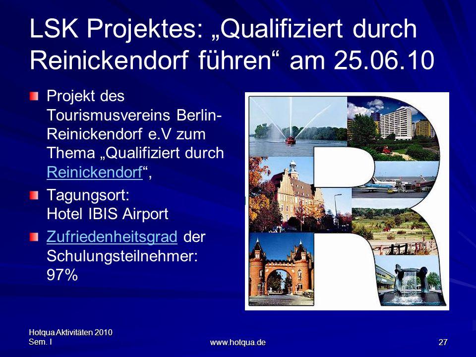 Hotqua Aktivitäten 2010 Sem. I www.hotqua.de 27 LSK Projektes: Qualifiziert durch Reinickendorf führen am 25.06.10 Projekt des Tourismusvereins Berlin